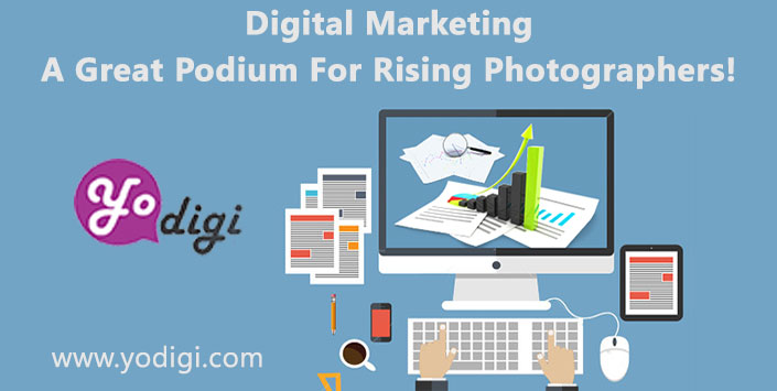 Digital Marketing – A Great Podium For Rising Photographers!