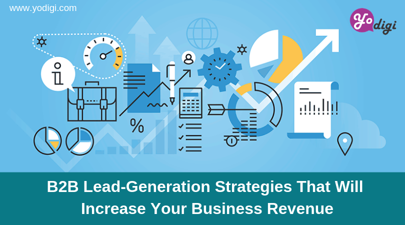 B2B Lead-Generation Strategies That Will Increase Your Business Revenue