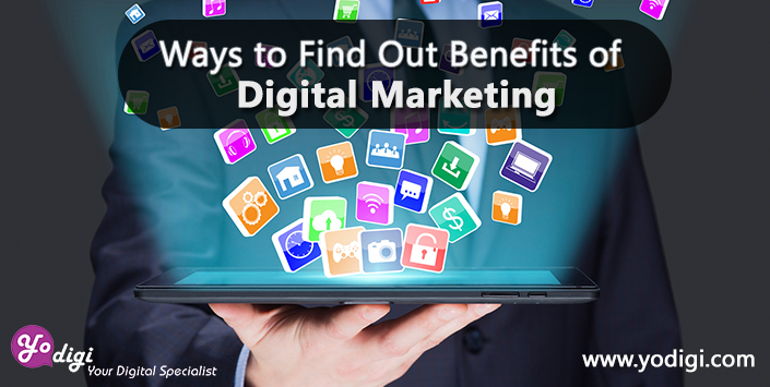 Ways To Find Out Benefits of Digital Marketing