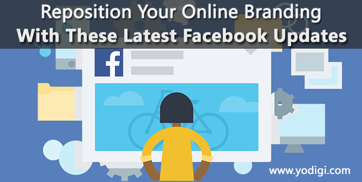 Reposition Your Online Branding With These Latest Facebook Updates