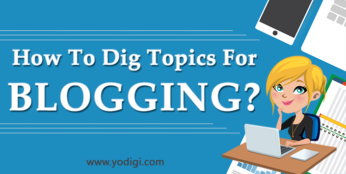 How To Dig Topics For Blogging?